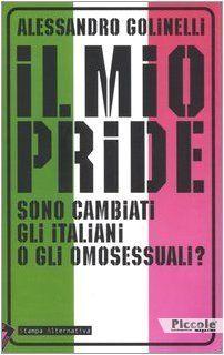Foto copertina del libro Il mio pride. Sono cambiati gli italiani o gli omosessuali? di Alessandro Golinelli