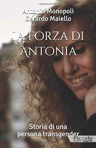 Foto copertina del libro La forza di Antonia: storia di una persona transgender di Antonia Monopoli e Gerardo Maiello
