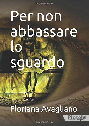 Foto copertina del libro Per non abbassare lo sguardo di Floriana  Avagliano
