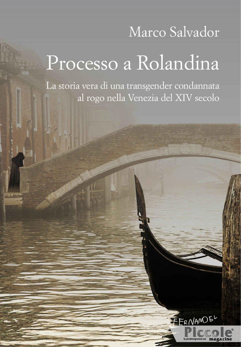 Foto copertina del libro Processo a Rolandina. La storia vera di una transgender condannata al rogo nella Venezia del XIV secolo di Marco Salvador